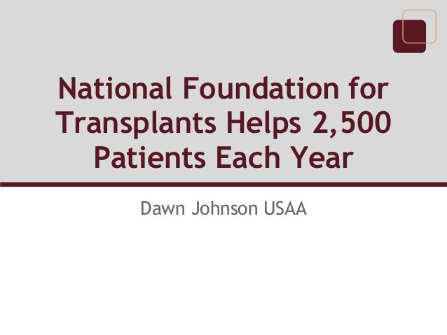 National Foundation for Transplants Helps 2,500 Patients Each Year Dawn Johnson USAA