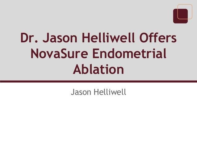 Dr. Jason Helliwell Offers NovaSure Endometrial Ablation Jason Helliwell