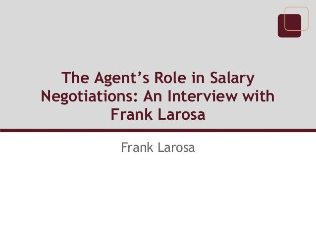 The Agent's Role in SalaryNegotiations: An Interview with         Frank Larosa          Frank Larosa