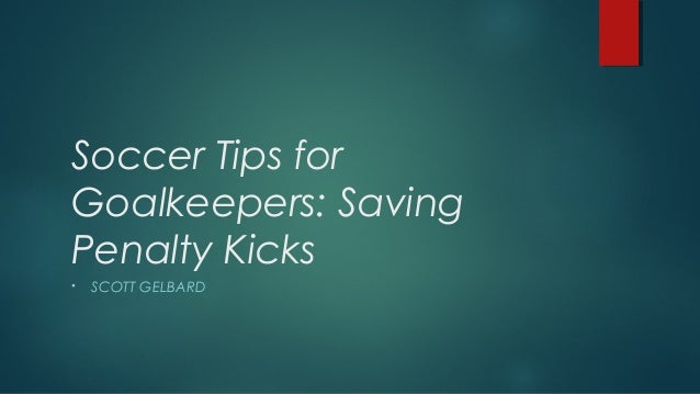 Soccer Tips for Goalkeepers: Saving Penalty Kicks •  SCOTT GELBARD