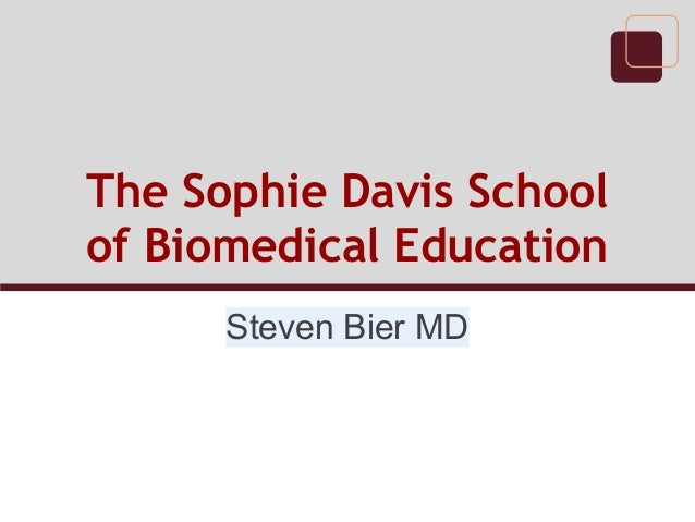 The Sophie Davis School of Biomedical Education Steven Bier MD