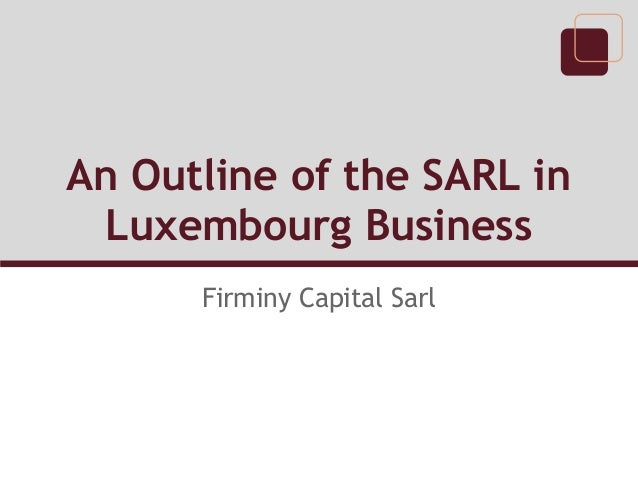 An Outline of the SARL in Luxembourg Business      Firminy Capital Sarl