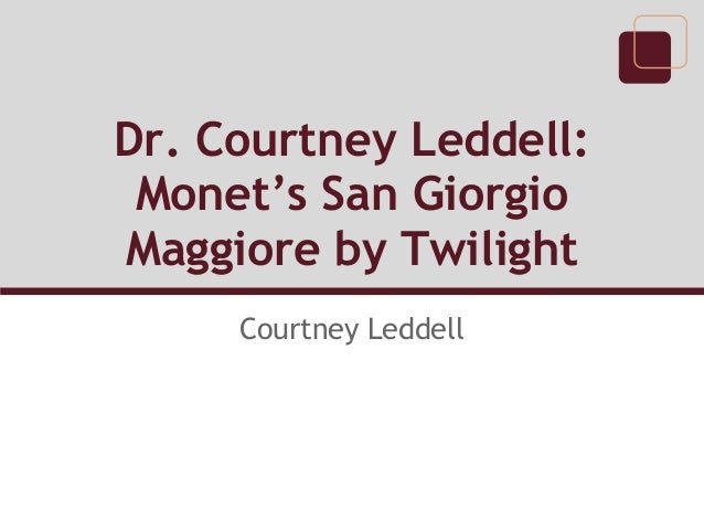 Dr. Courtney Leddell: Monet's San GiorgioMaggiore by Twilight     Courtney Leddell