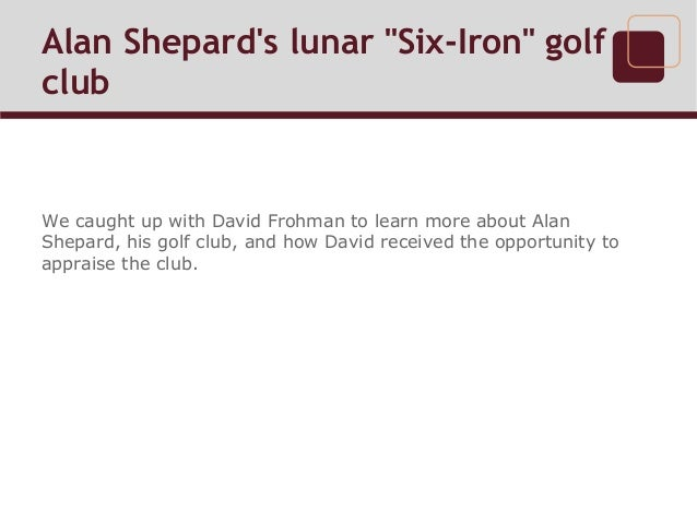 "Alan Shepard's lunar ""Six-Iron"" golf club"