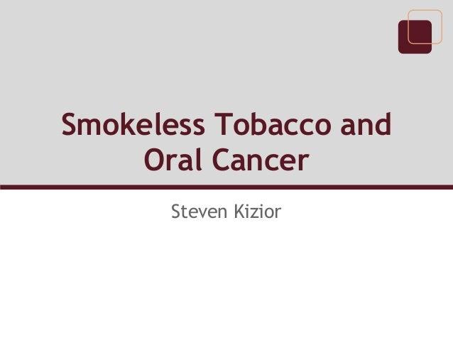 Smokeless Tobacco and    Oral Cancer       Steven Kizior
