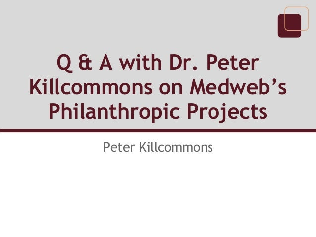 Q & A with Dr. PeterKillcommons on Medweb's  Philanthropic Projects      Peter Killcommons