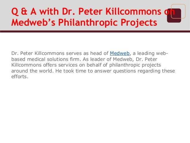 Q & A with Dr. Peter Killcommons onMedweb's Philanthropic ProjectsDr. Peter Killcommons serves as head of Medweb, a leadin...