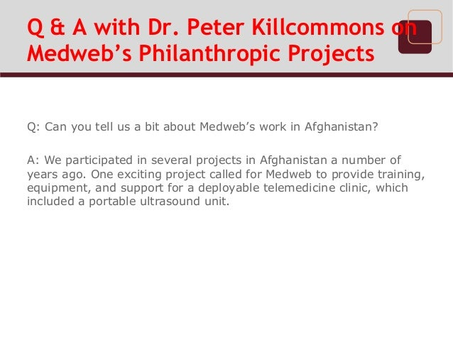 Q & A with Dr. Peter Killcommons onMedweb's Philanthropic ProjectsQ: Can you tell us a bit about Medweb's work in Afghanis...