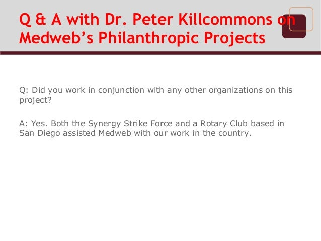 Q & A with Dr. Peter Killcommons onMedweb's Philanthropic ProjectsQ: Did you work in conjunction with any other organizati...