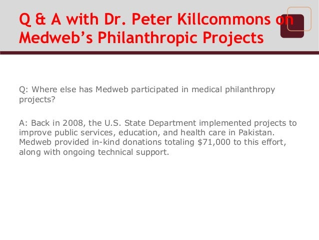 Q & A with Dr. Peter Killcommons onMedweb's Philanthropic ProjectsQ: Where else has Medweb participated in medical philant...
