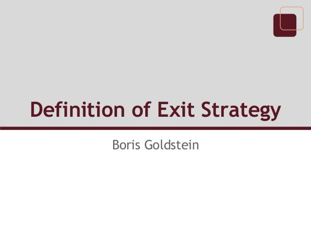 Definition of Exit Strategy        Boris Goldstein