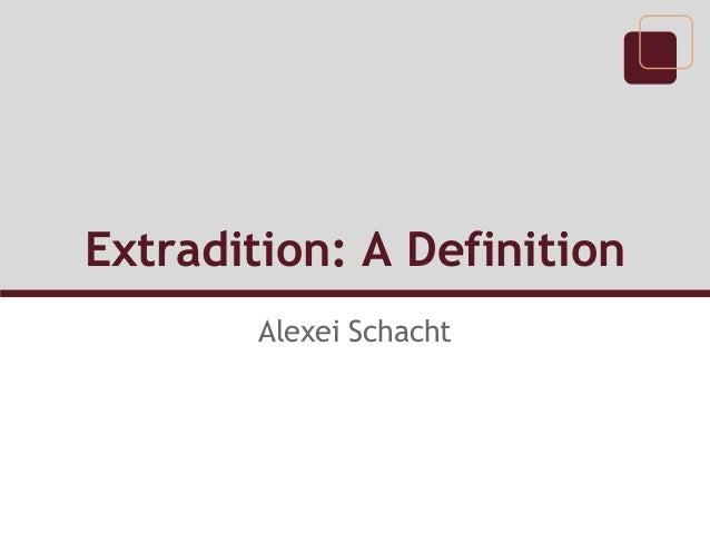 Attractive Extradition: A Definition Alexei Schacht ...