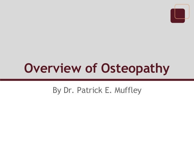 Overview of Osteopathy    By Dr. Patrick E. Muffley