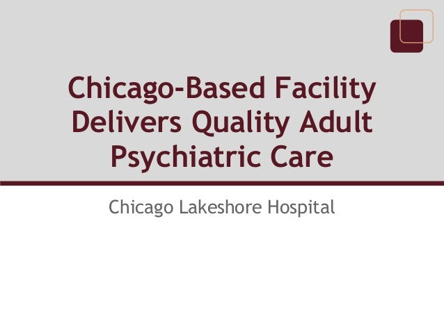 Chicago-Based Facility Delivers Quality Adult Psychiatric Care Chicago Lakeshore Hospital
