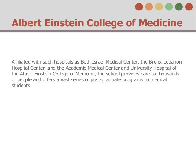 Albert Einstein College of MedicineAffiliated with such hospitals as Beth Israel Medical Center, the Bronx-LebanonHospital...