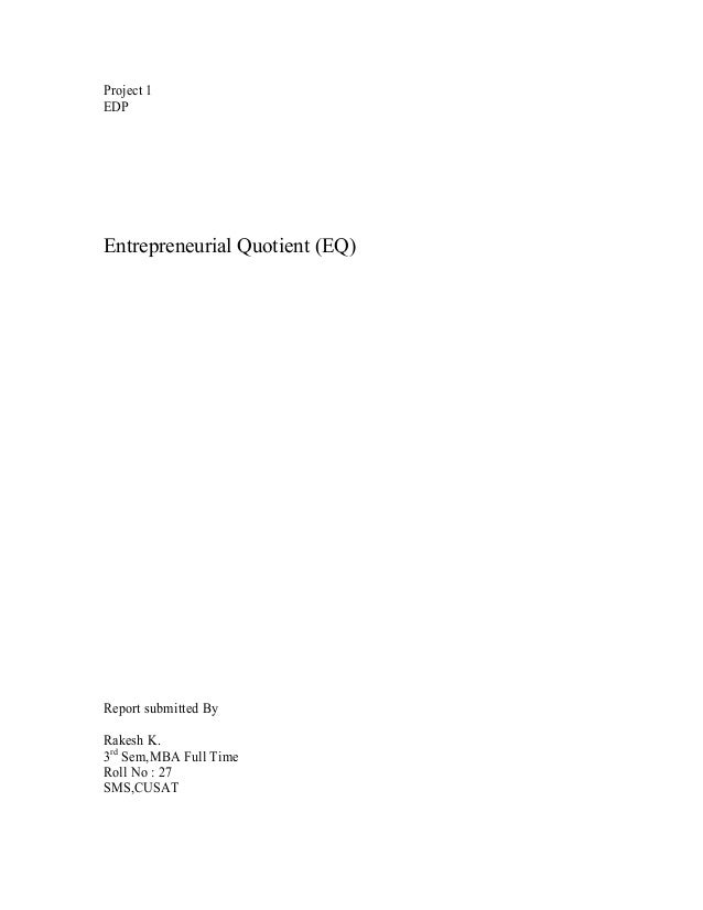 Project 1 EDP Entrepreneurial Quotient (EQ) Report submitted By Rakesh K. 3rd Sem,MBA Full Time Roll No : 27 SMS,CUSAT