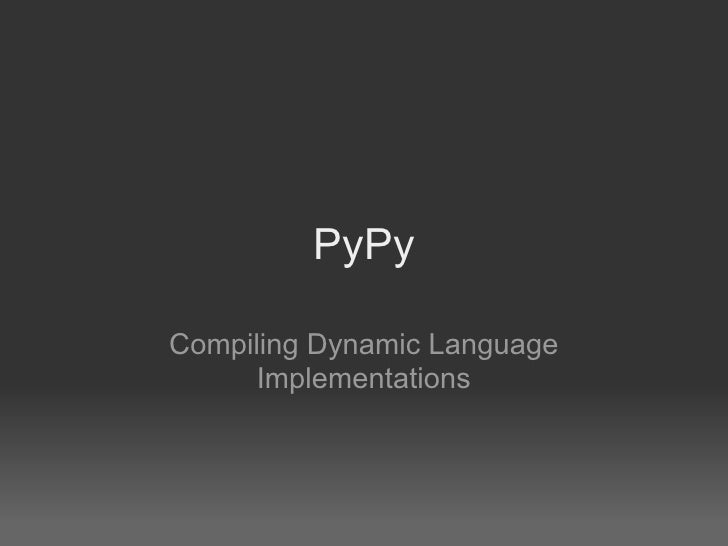 PyPy Compiling Dynamic Language Implementations