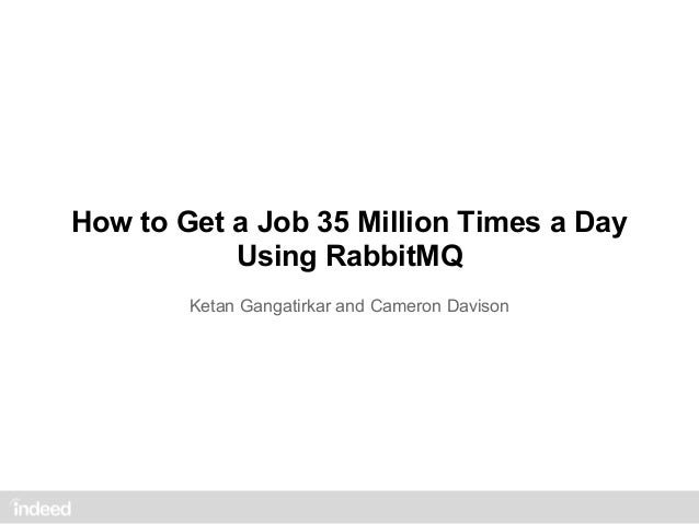 How to Get a Job 35 Million Times a DayUsing RabbitMQKetan Gangatirkar and Cameron Davison