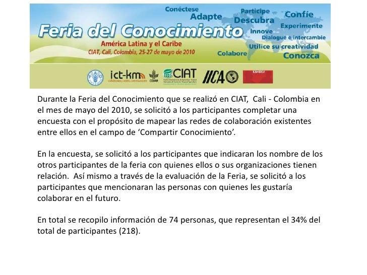 Durante la Feria del Conocimiento que se realizó en CIAT,  Cali - Colombia en el mes de mayo del 2010, se solicitó a los p...