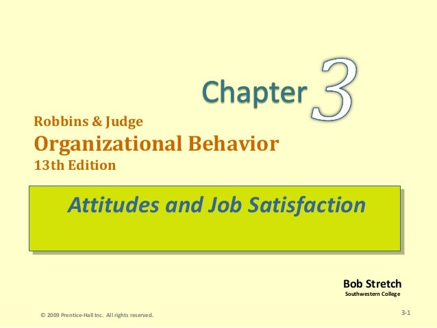 Robbins & JudgeOrganizational Behavior13th Edition           Attitudes and Job Satisfaction           Attitudes and Job Sa...