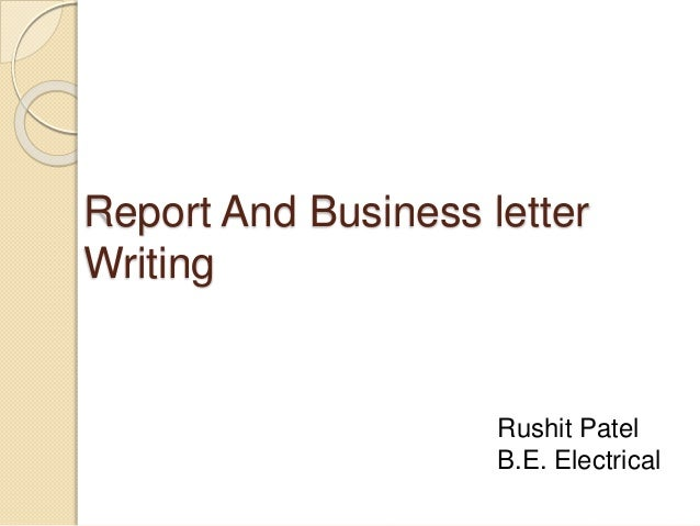 Report And Business letter Writing Rushit Patel B.E. Electrical