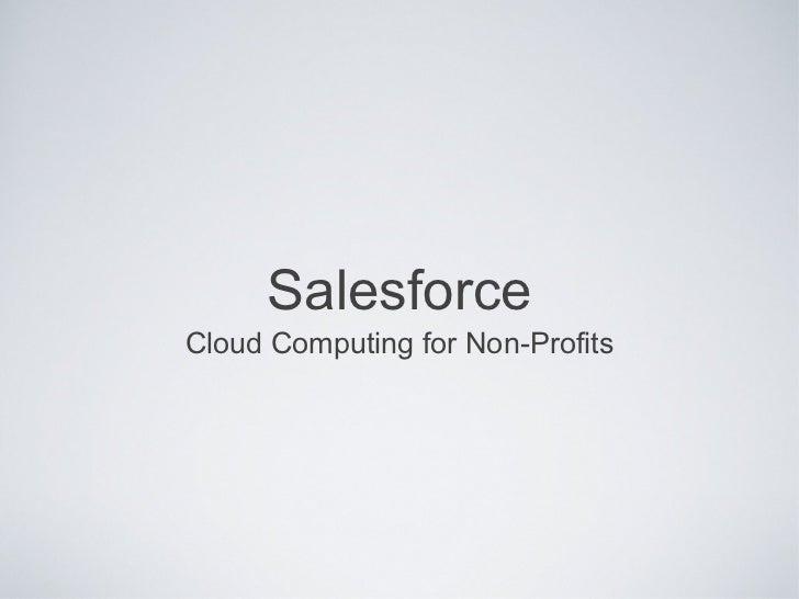 Salesforce <ul><li>Cloud Computing for Non-Profits </li></ul>