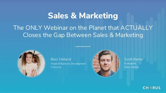 Sales & Marketing The ONLY Webinar on the Planet that ACTUALLY Closes the Gap Between Sales & Marketing Becc Holland Head ...