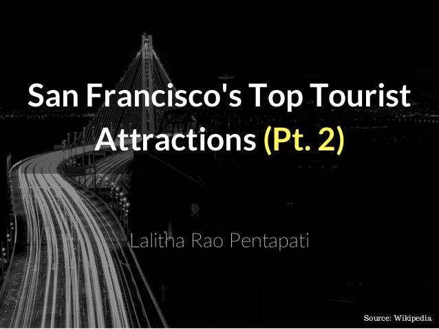 San Francisco's Top Tourist Attractions (Pt.�2) Lalitha Rao Pentapati Source: Wikipedia
