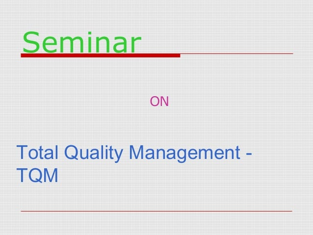 Seminar ON  Total Quality Management TQM