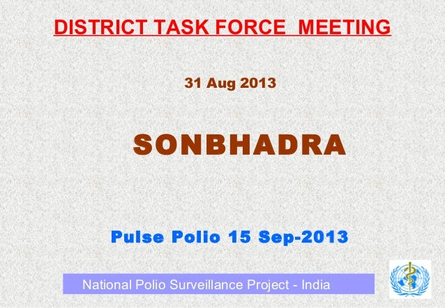 DISTRICT TASK FORCE MEETING 31 Aug 2013 SONBHADRA Pulse Polio 15 Sep-2013 National Polio Surveillance Project - India