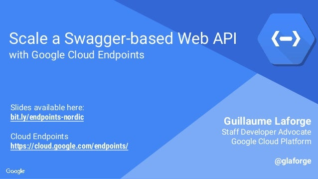 Proprietary + Confidential Scale a Swagger-based Web API with Google Cloud Endpoints Guillaume Laforge Staff Developer Adv...