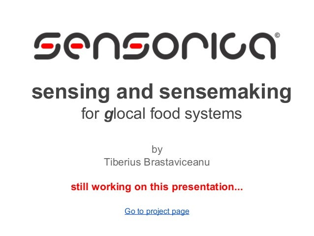 sensing and sensemaking for glocal food systems by Tiberius Brastaviceanu still working on this presentation... Go to proj...