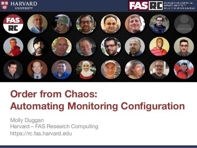 Order from Chaos: Automating Monitoring Configuration Molly Duggan Harvard – FAS Research Computing https://rc.fas.harvard....