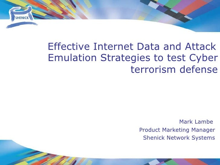 Mark Lambe  Product Marketing Manager Shenick Network Systems Emulation Strategies to test Cyber terrorism defense Effecti...