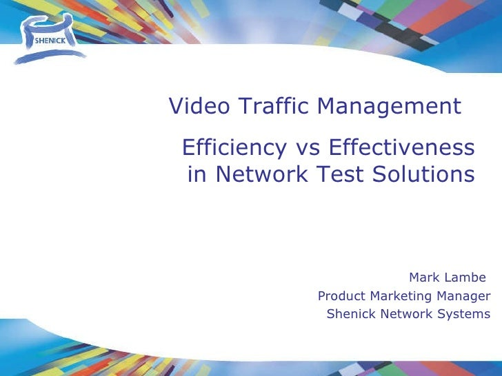 Mark Lambe  Product Marketing Manager Shenick Network Systems Efficiency vs Effectiveness in Network Test Solutions Video ...