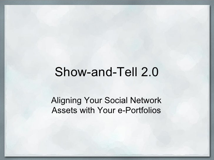 Show-and-Tell 2.0  Aligning Your Social Network Assets with Your e-Portfolios