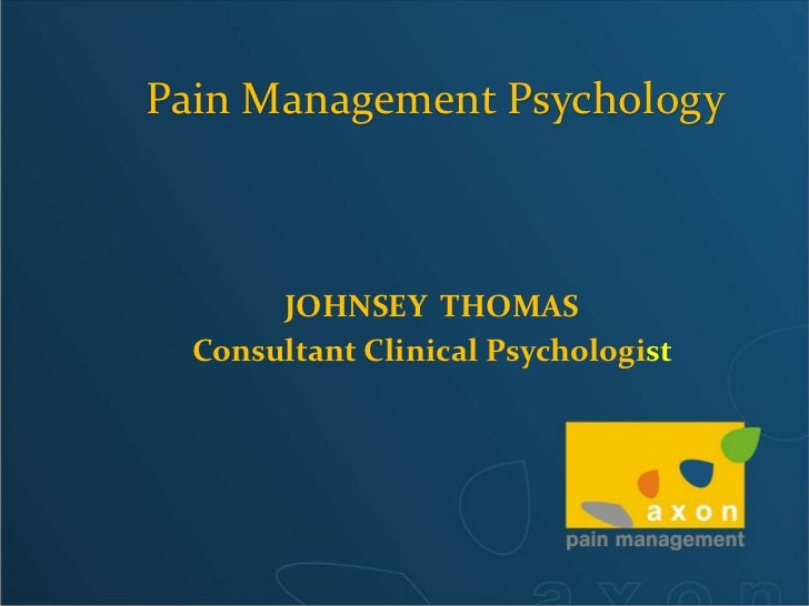 Pain Management Psychology<br />JOHNSEY  THOMAS <br />Consultant Clinical Psychologist <br />