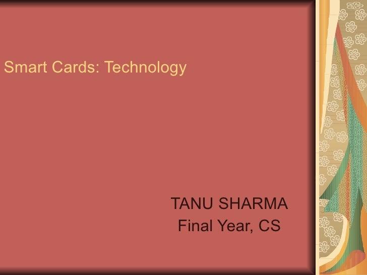 Smart Cards: Technology  TANU SHARMA Final Year, CS