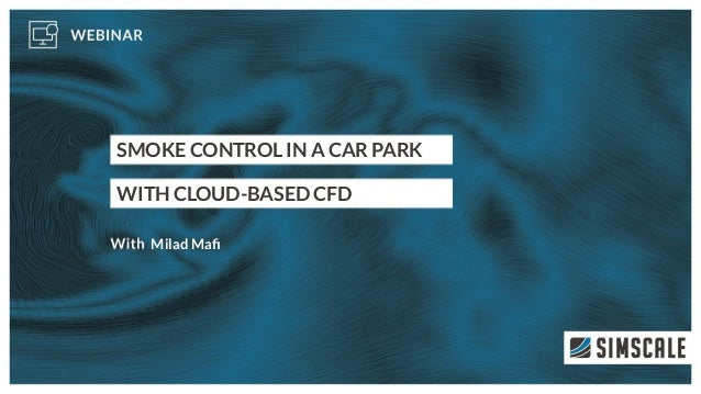 SMOKE CONTROL IN A CAR PARK WITH CLOUD-BASED CFD Milad Mafi