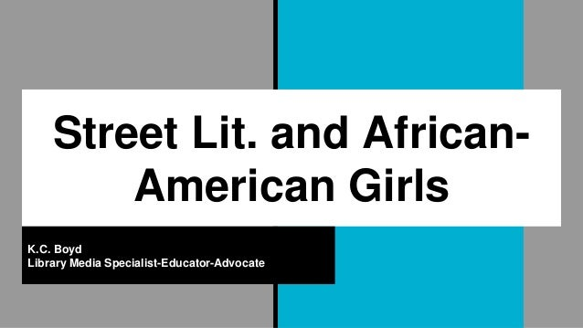 Street Lit. and African- American Girls K.C. Boyd Library Media Specialist-Educator-Advocate