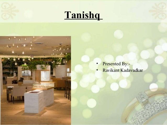Tanishq      • Presented By:-      • Ravikant Kadavadkar