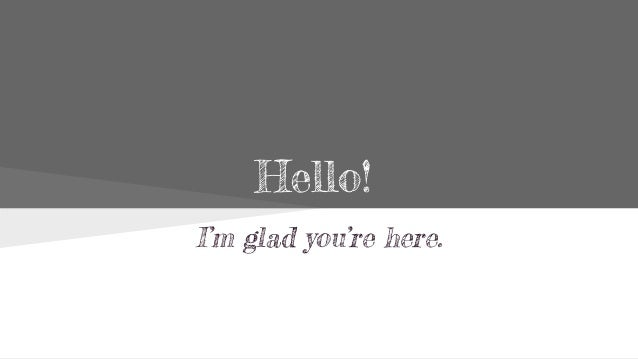 Hello! I'm glad you're here.