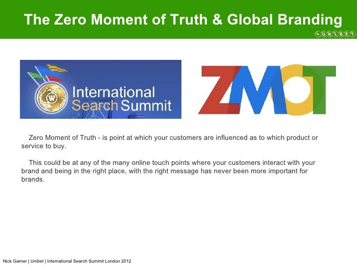 The Zero Moment of Truth & Global Branding          Zero Moment of Truth - is point at which your customers are influenced...
