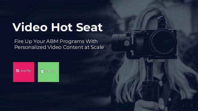 Video Hot Seat Fire Up Your ABM Programs With Personalized Video Content at Scale
