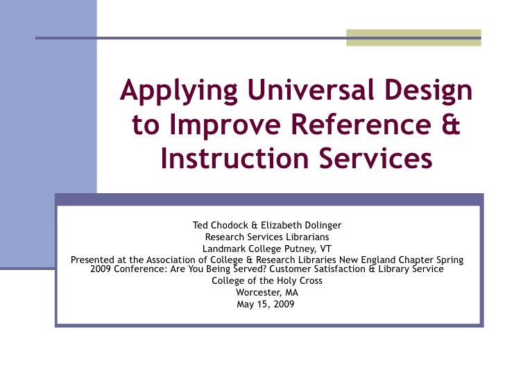 Applying Universal Design to Improve Reference & Instruction Services Ted Chodock & Elizabeth Dolinger Research Services L...