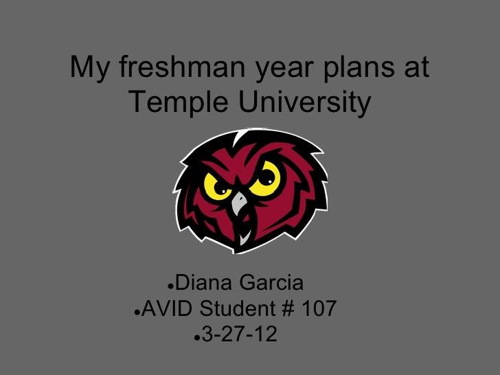 My freshman year plans at    Temple University       ●Diana Garcia    ●AVID Student # 107          ●3-27-12