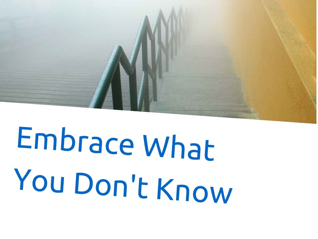 Embrace What You Don't Know