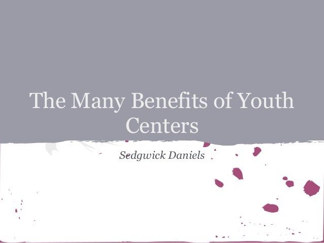 The Many Benefits of Youth        Centers        Sedgwick Daniels