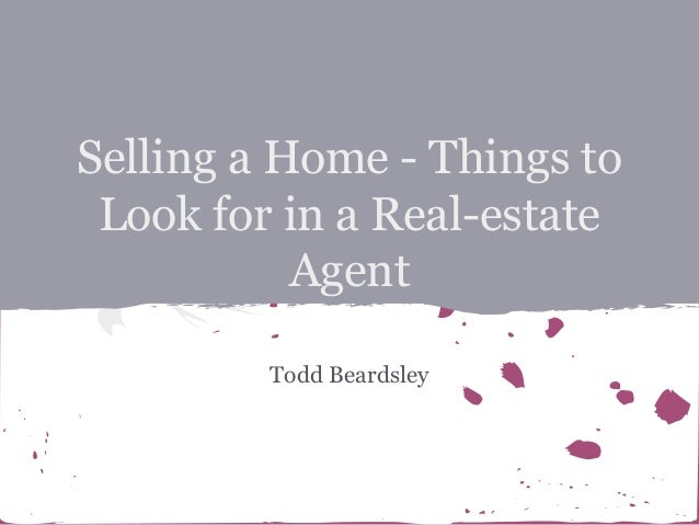 Selling a Home - Things to Look for in a Real-estate Agent Todd Beardsley
