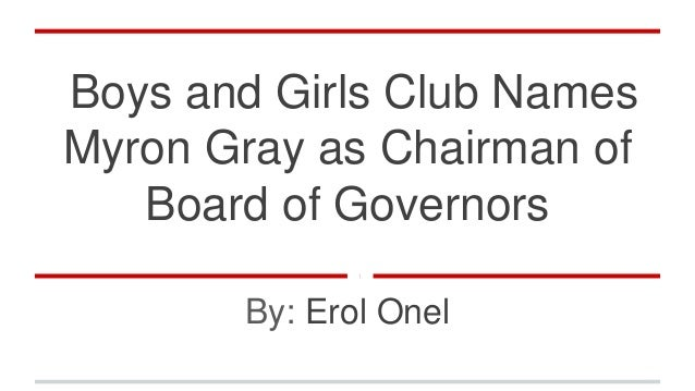 Boys and Girls Club Names Myron Gray as Chairman of Board of Governors By: Erol Onel